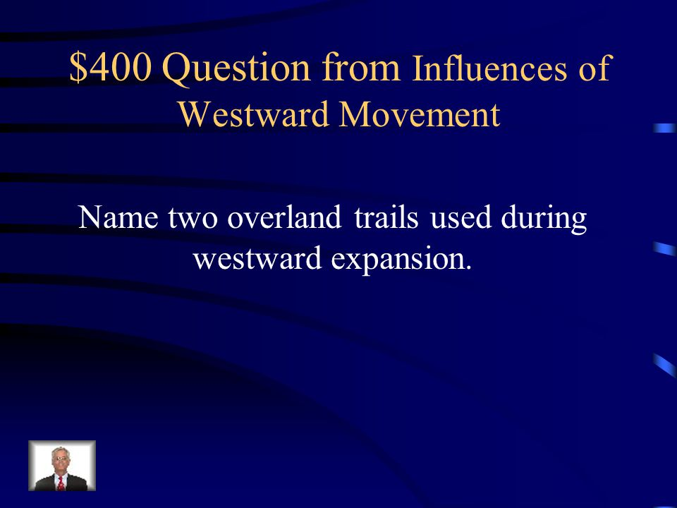 $300 Answer from Influences of Westward Movement Gold (California Gold Rush) Logging Farming Freedom (for runaway Slaves)