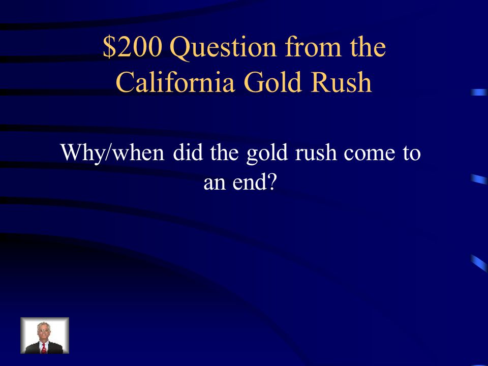 $100 Answer from the California Gold Rush Migration of thousands of settlers to California in search of gold, to make their fortunes