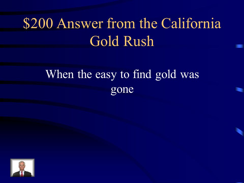 $200 Question from the California Gold Rush Why/when did the gold rush come to an end?