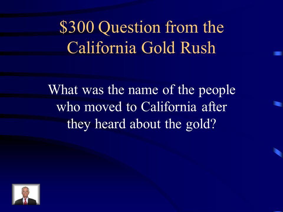 $200 Answer from the California Gold Rush When the easy to find gold was gone