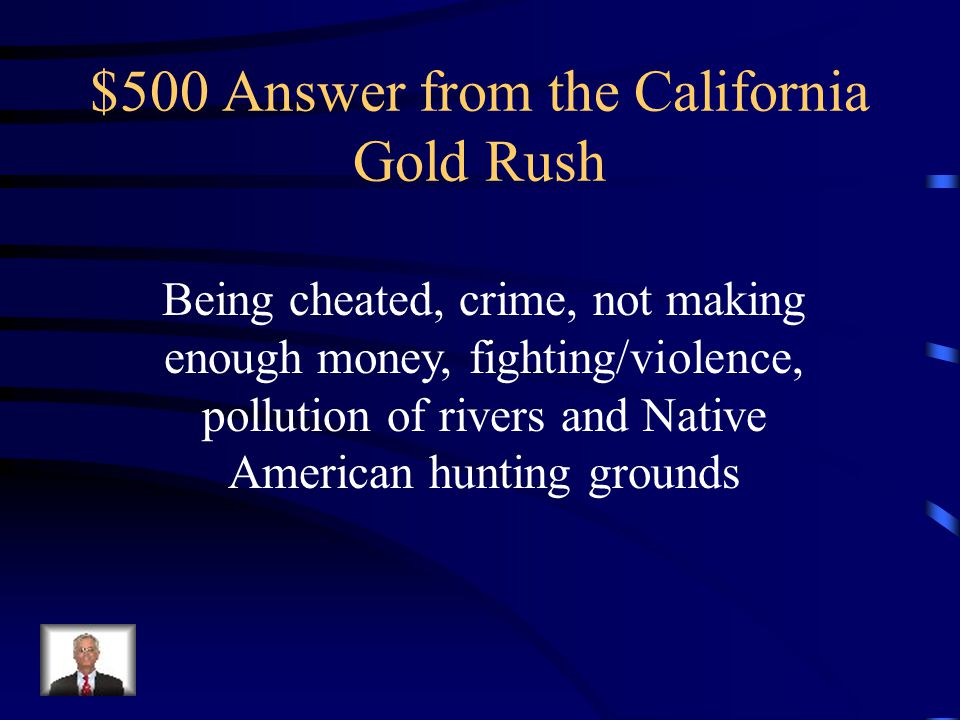 $500 Question from the California Gold Rush Name three problems Californians had during the gold rush.