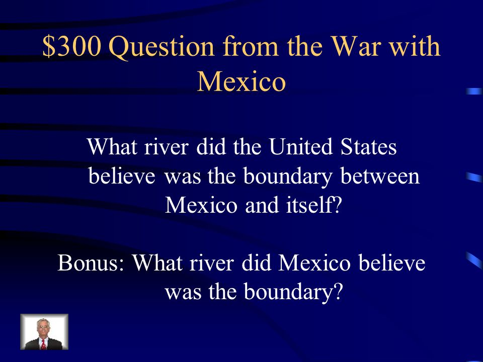 $200 Answer from the War with Mexico James K. Polk
