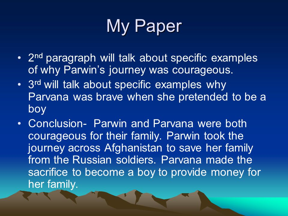 My Paper 2 nd paragraph will talk about specific examples of why Parwin's journey was courageous.