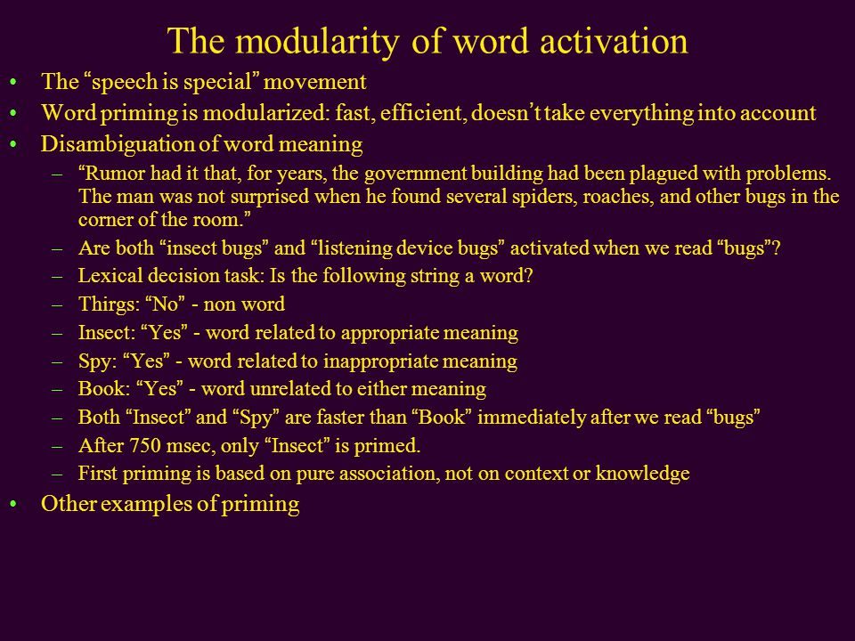 """The modularity of word activation The """"speech is special"""" movement Word priming is modularized: fast, efficient, doesn't take everything into account"""