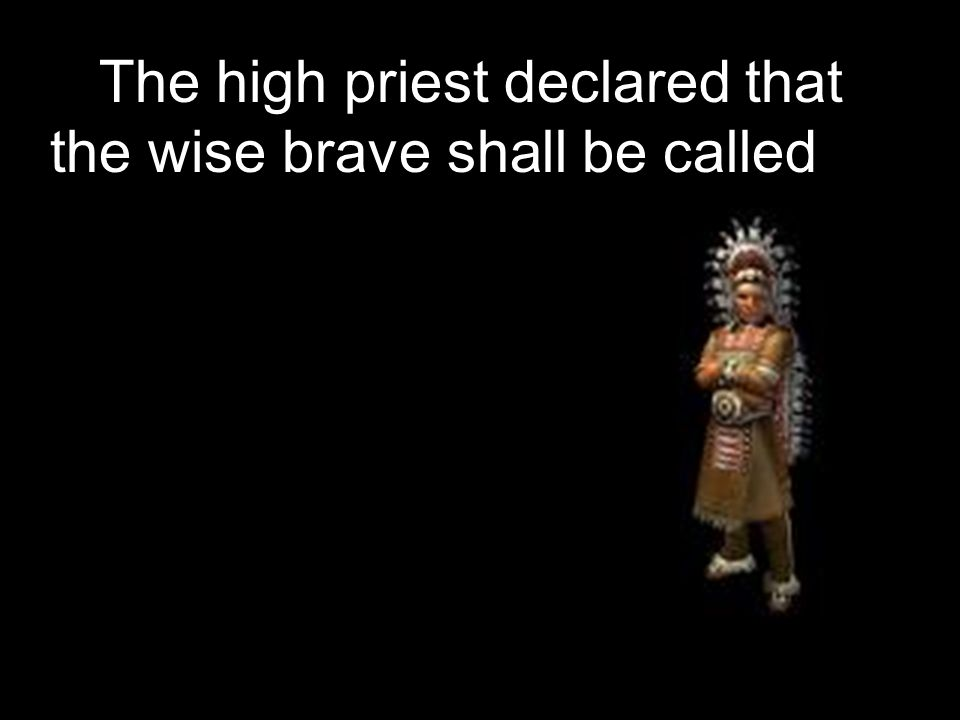 The high priest declared that the wise brave shall be called