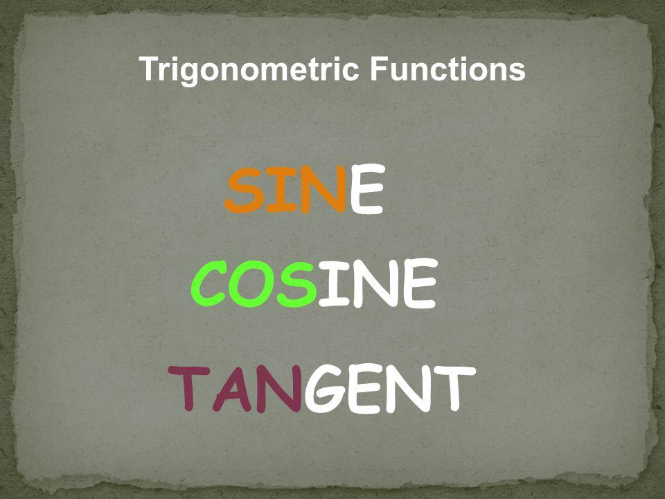 Trigonometric Functions SINE COSINE TANGENT