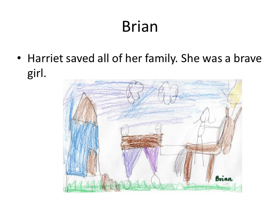 Brian Harriet saved all of her family. She was a brave girl.