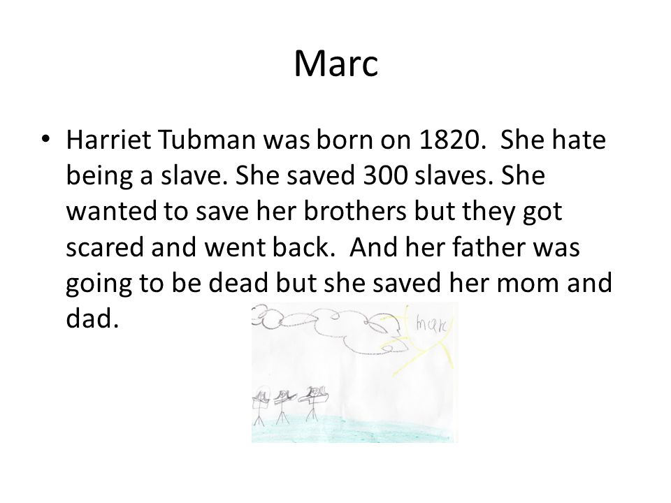 Marc Harriet Tubman was born on 1820. She hate being a slave.