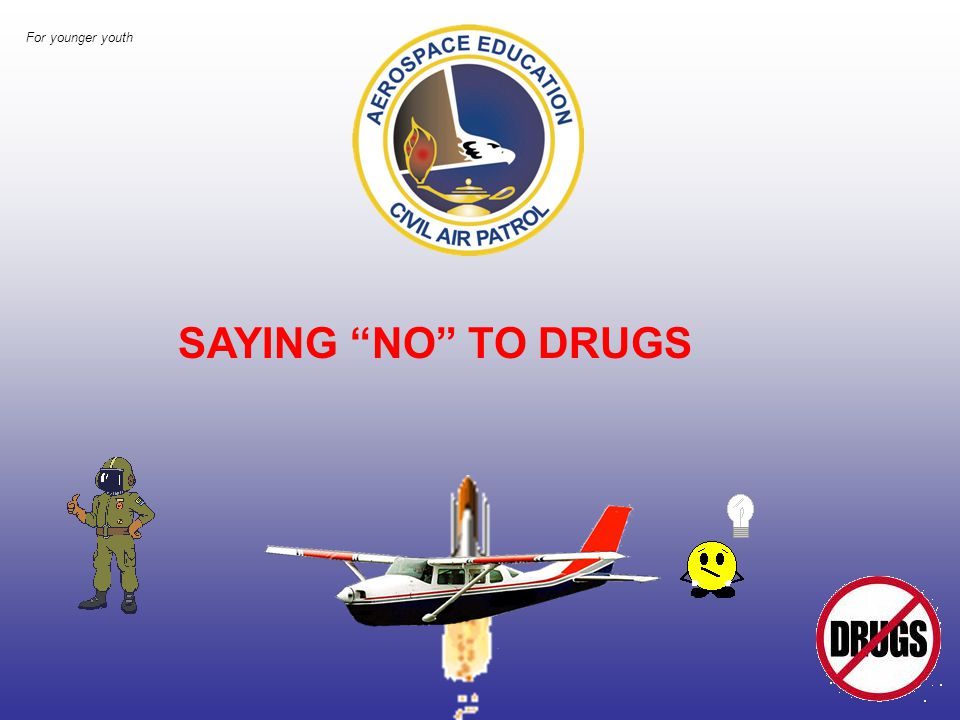 SAYING NO TO DRUGS For younger youth