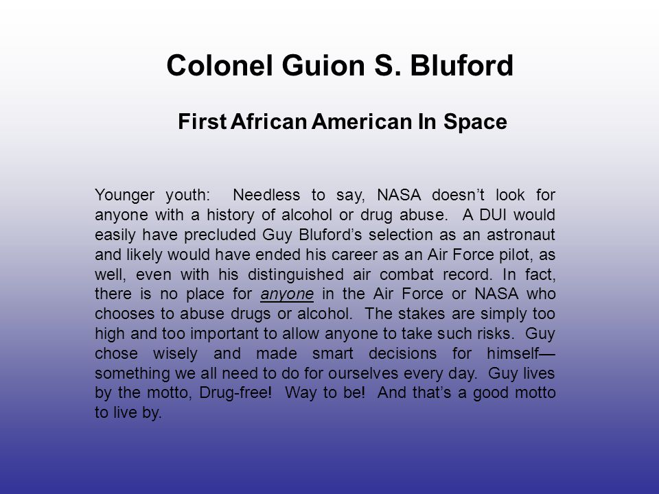Colonel Guion S. Bluford First African American In Space Younger youth: Needless to say, NASA doesn't look for anyone with a history of alcohol or dru