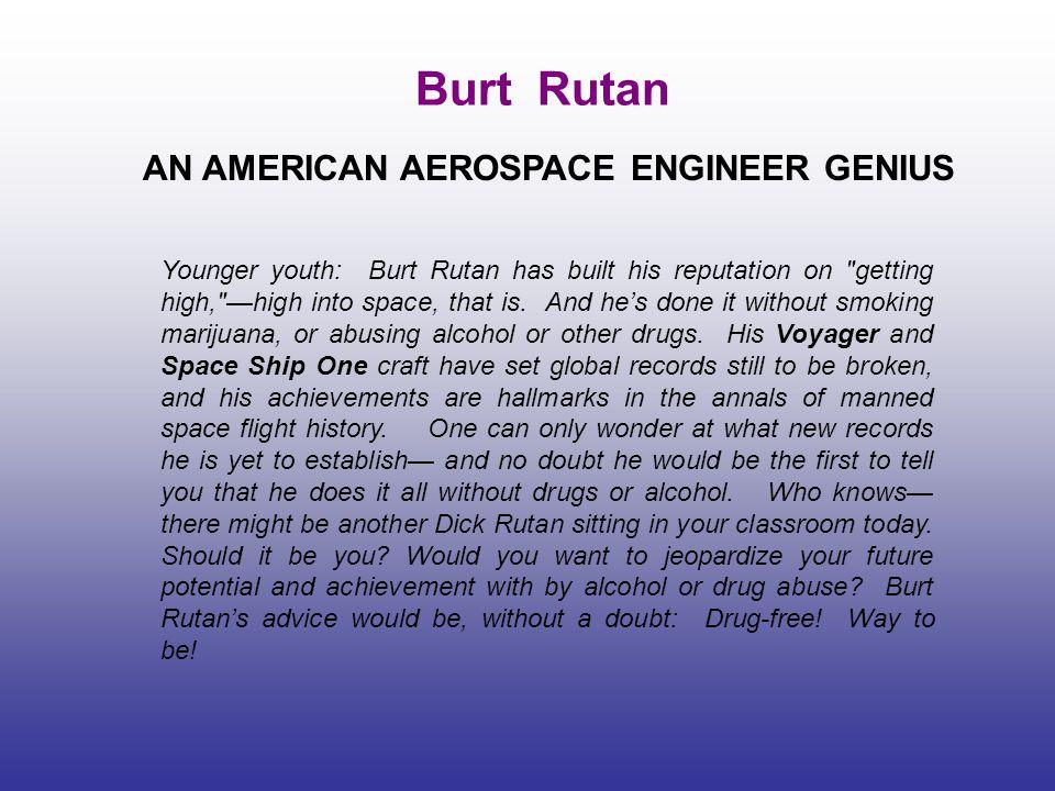Burt Rutan AN AMERICAN AEROSPACE ENGINEER GENIUS Younger youth: Burt Rutan has built his reputation on