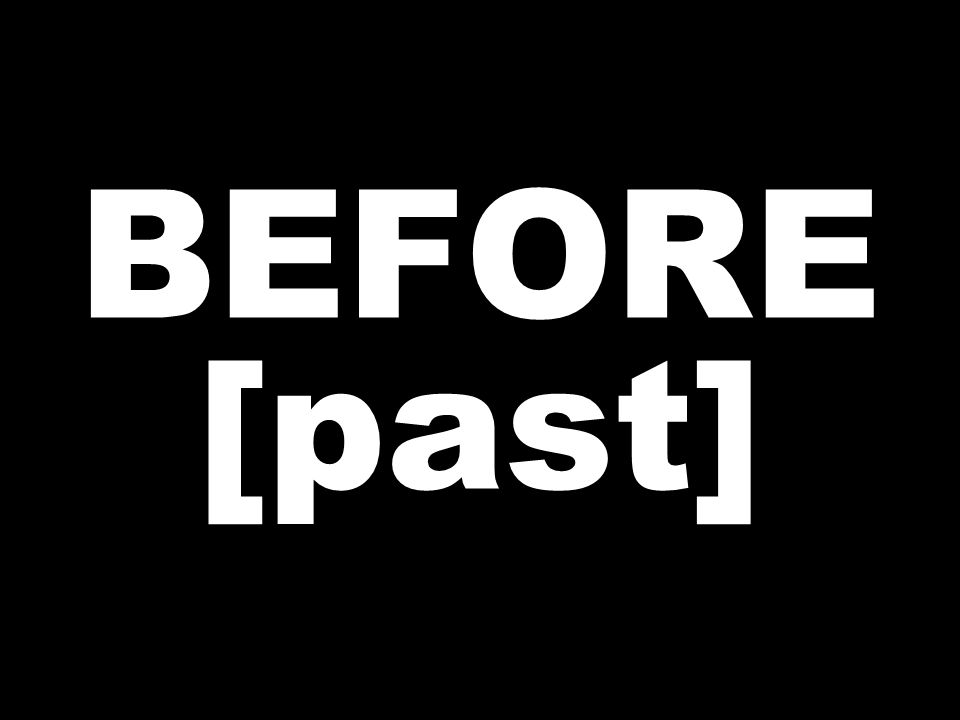 BEFORE [past]