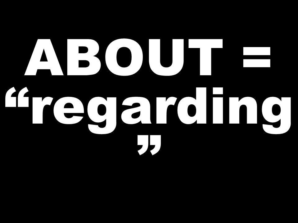 ABOUT = regarding