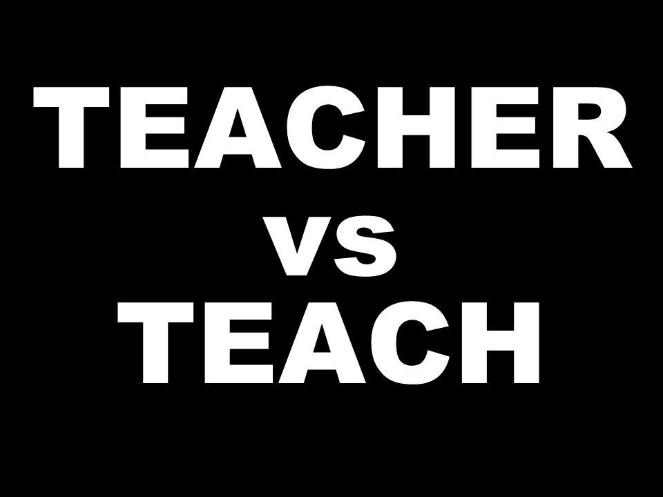 TEACHER vs TEACH
