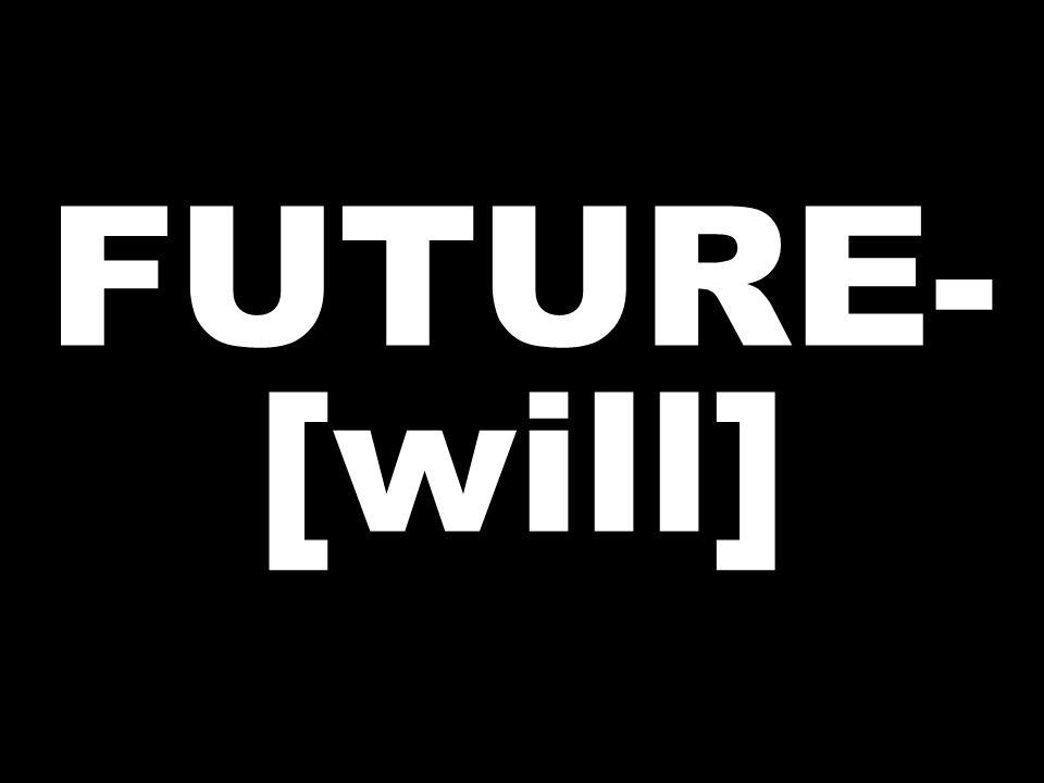 FUTURE- [will]
