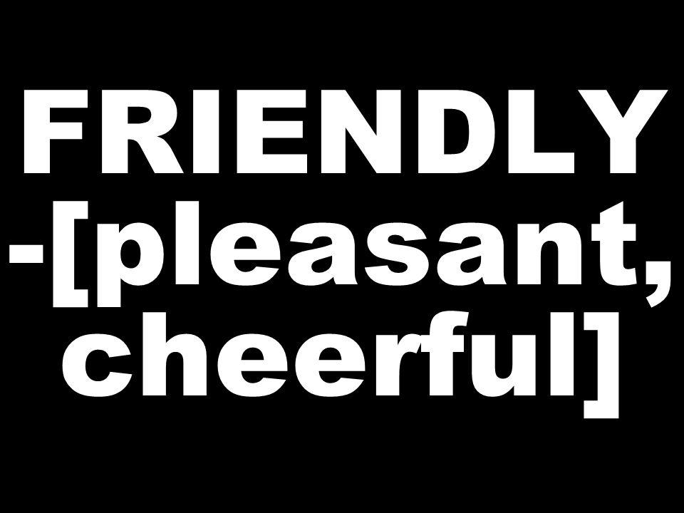 FRIENDLY -[pleasant, cheerful]