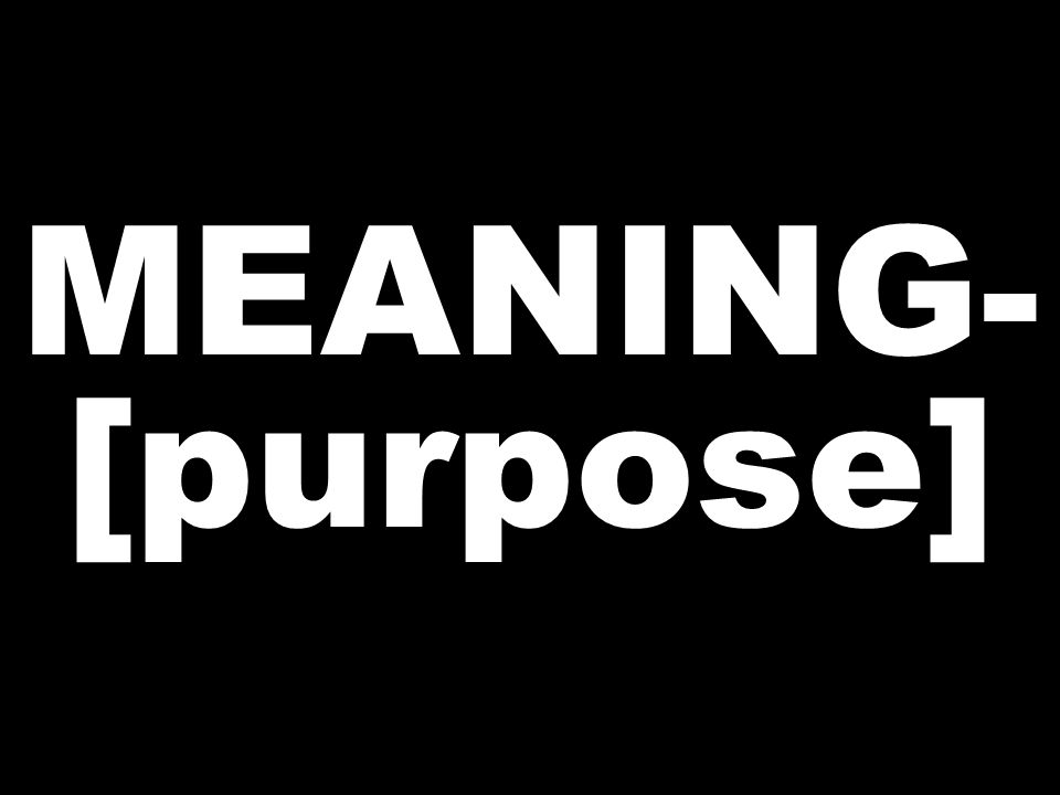MEANING- [purpose]