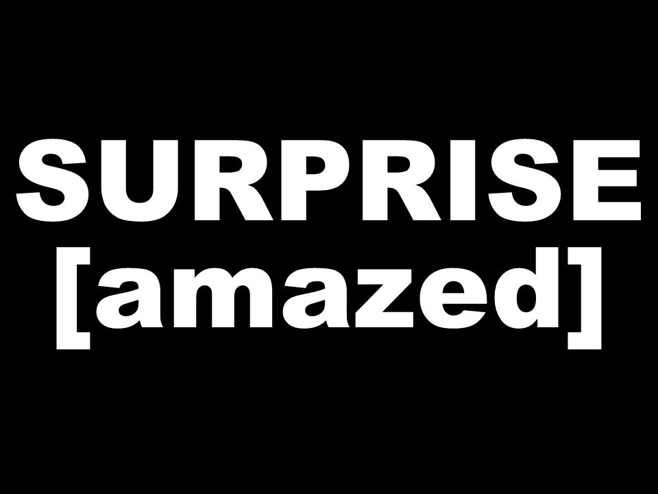 SURPRISE [amazed]