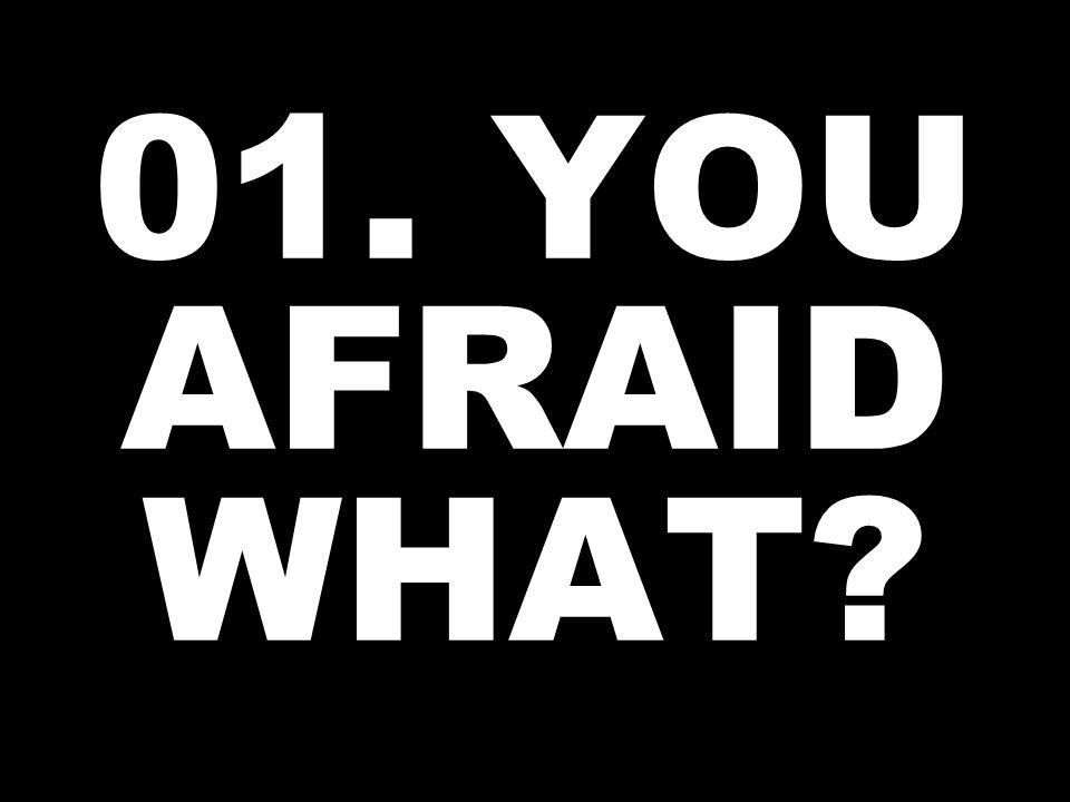 01. YOU AFRAID WHAT