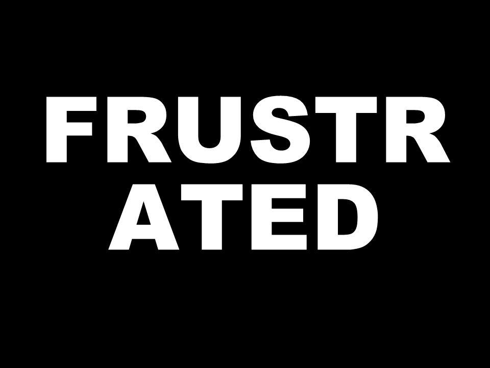 FRUSTR ATED