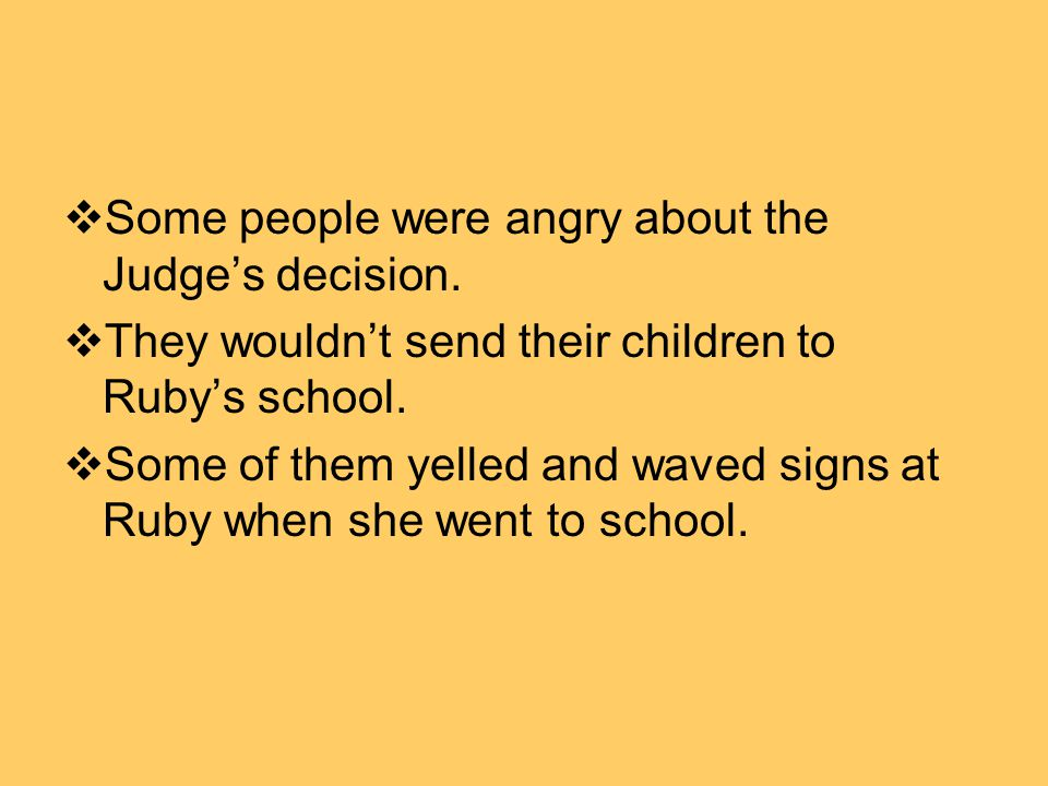  Some people were angry about the Judge's decision.