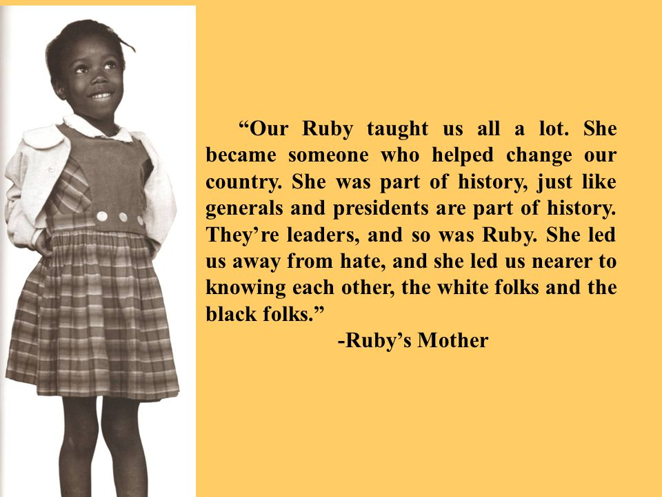 Our Ruby taught us all a lot. She became someone who helped change our country.
