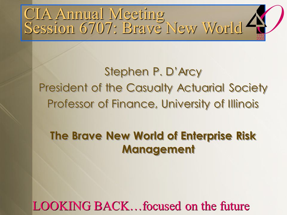 CIA Annual Meeting Session 6707: Brave New World LOOKING BACK…focused on the future Stephen P.