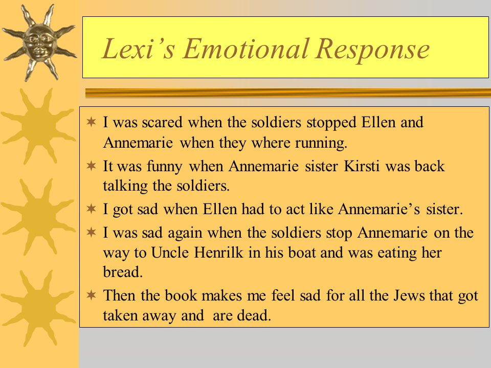 Lexi's Emotional Response  I was scared when the soldiers stopped Ellen and Annemarie when they where running.