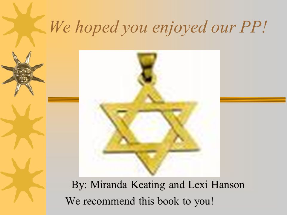 We hoped you enjoyed our PP! By: Miranda Keating and Lexi Hanson We recommend this book to you!