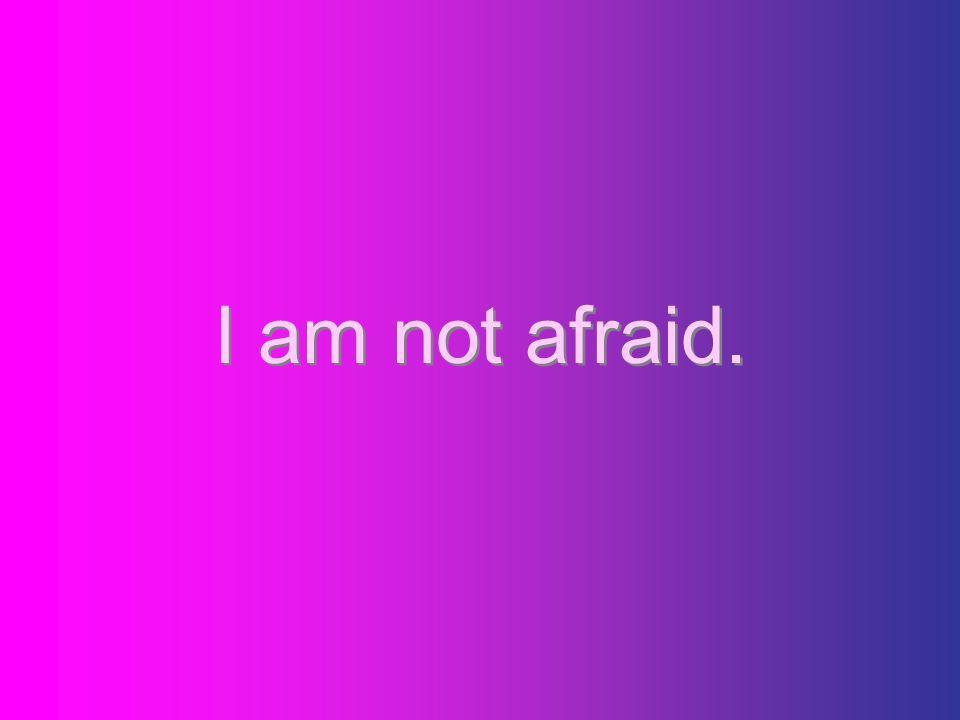 I am always brave.