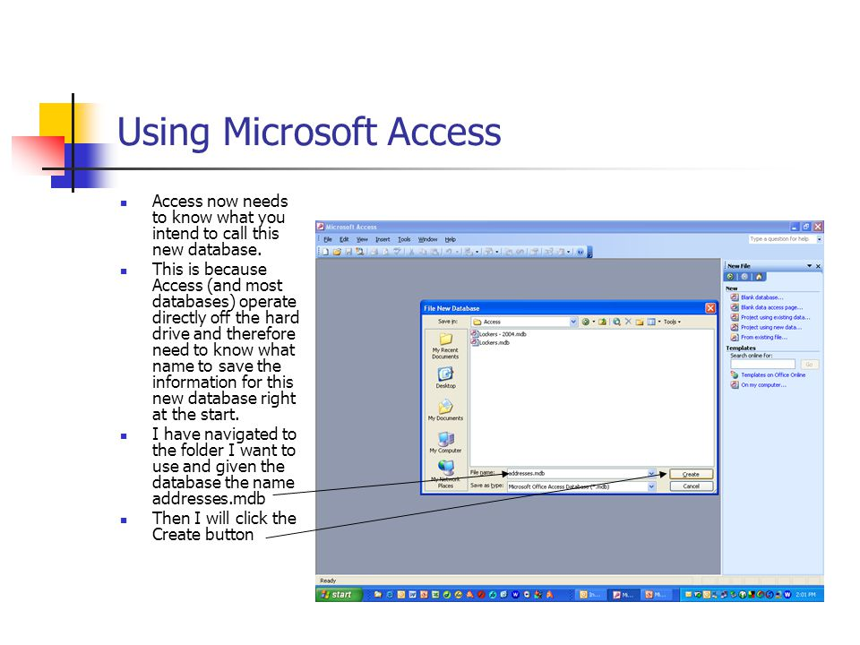 Using Microsoft Access Access now needs to know what you intend to call this new database.