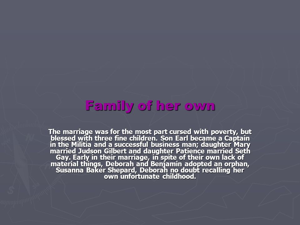 Family of her own The marriage was for the most part cursed with poverty, but blessed with three fine children. Son Earl became a Captain in the Milit