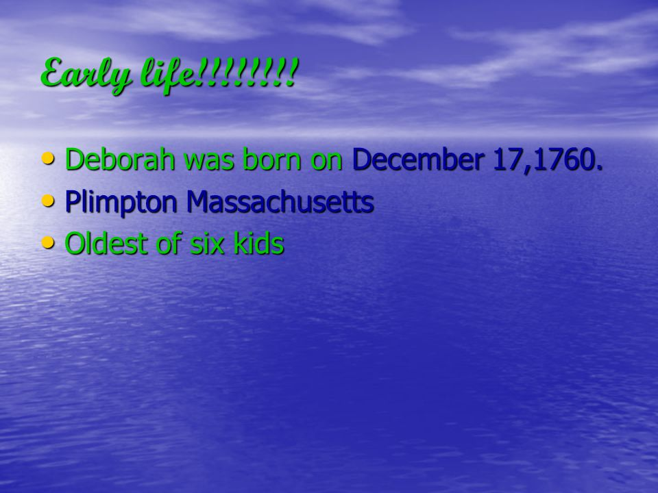 Early life!!!!!!!! Deborah was born on December 17,1760. Deborah was born on December 17,1760. Plimpton Massachusetts Plimpton Massachusetts Oldest of