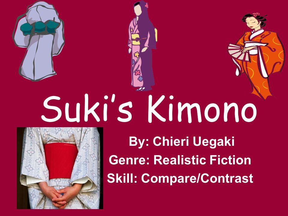 Suki's Kimono By: Chieri Uegaki Genre: Realistic Fiction Skill: Compare/Contrast