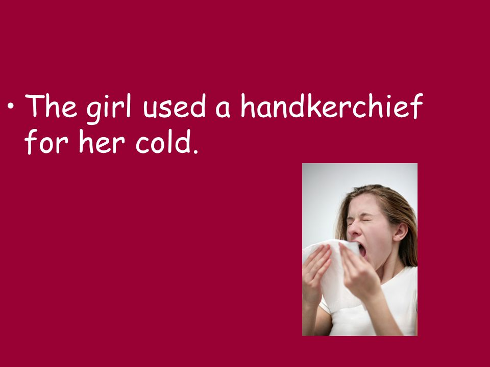 The girl used a handkerchief for her cold. The fall