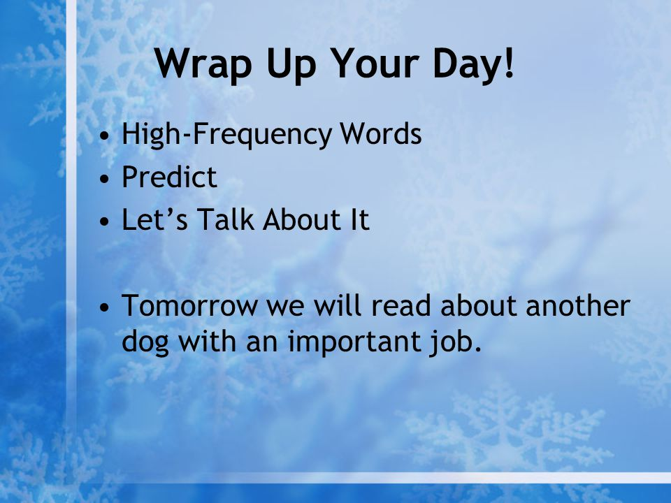Wrap Up Your Day! High-Frequency Words Predict Let's Talk About It Tomorrow we will read about another dog with an important job.