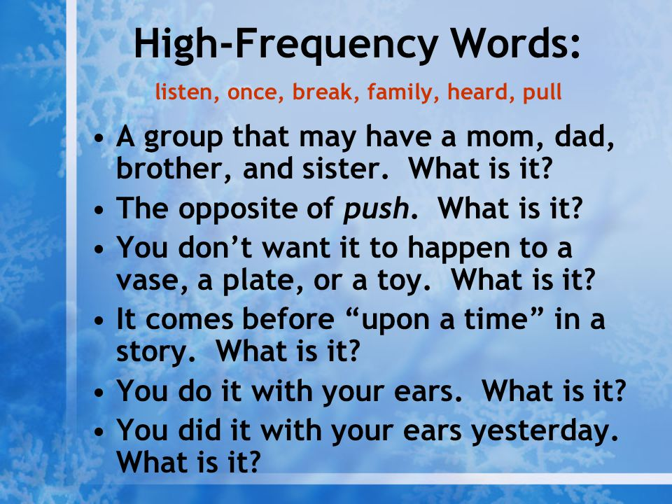 High-Frequency Words: listen, once, break, family, heard, pull A group that may have a mom, dad, brother, and sister. What is it? The opposite of push