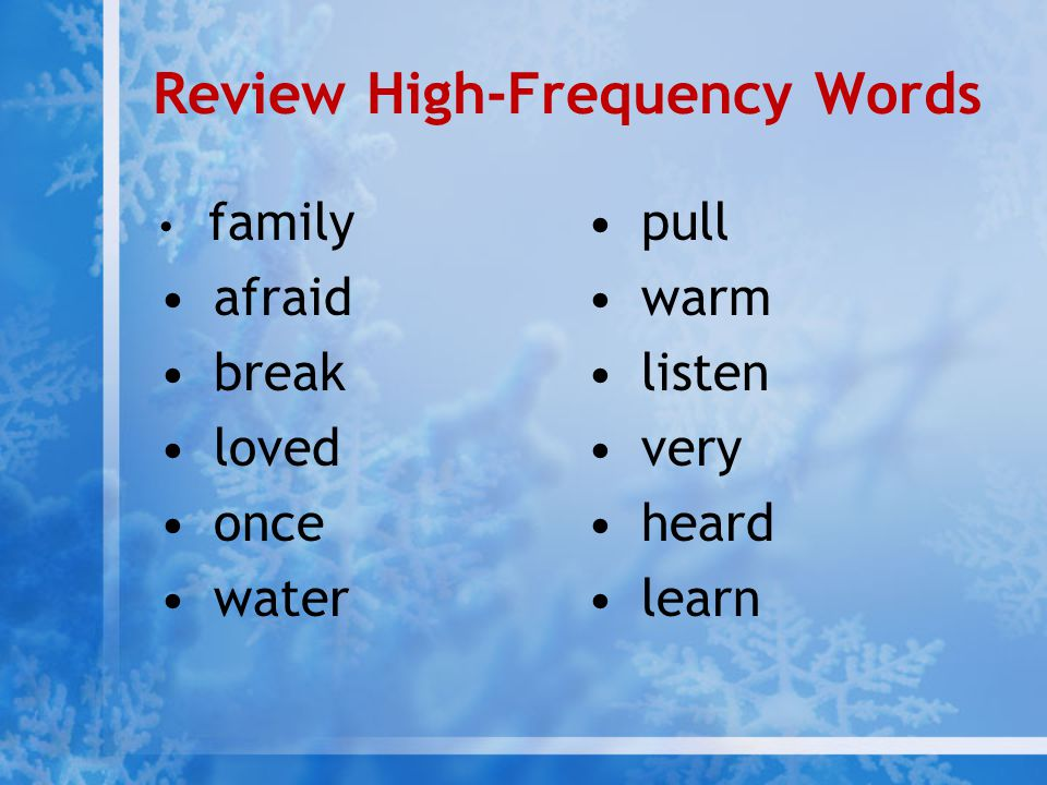 Review High-Frequency Words family afraid break loved once water pull warm listen very heard learn
