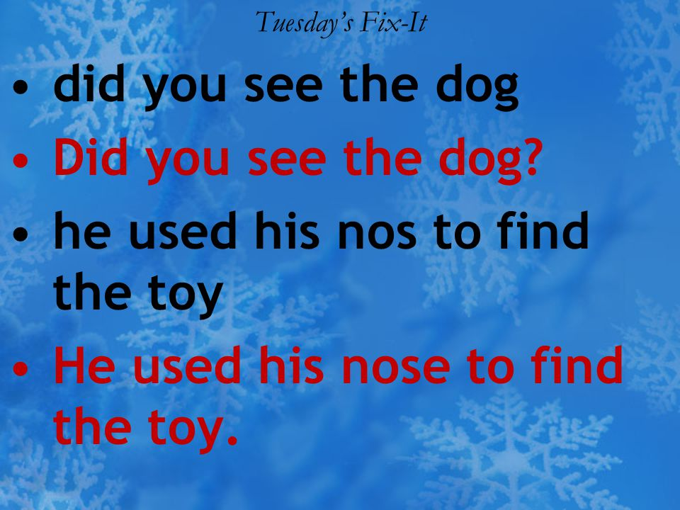 Tuesday's Fix-It did you see the dog Did you see the dog? he used his nos to find the toy He used his nose to find the toy.