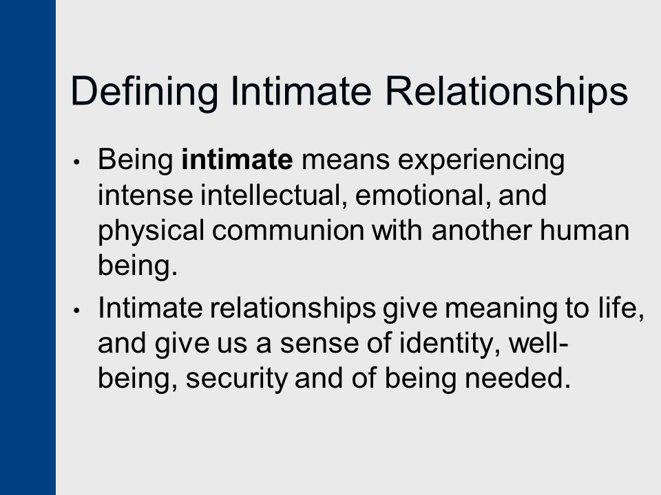 Family as the Origin of Intimacy It is within families that all of us learn the most about intimate relationships.