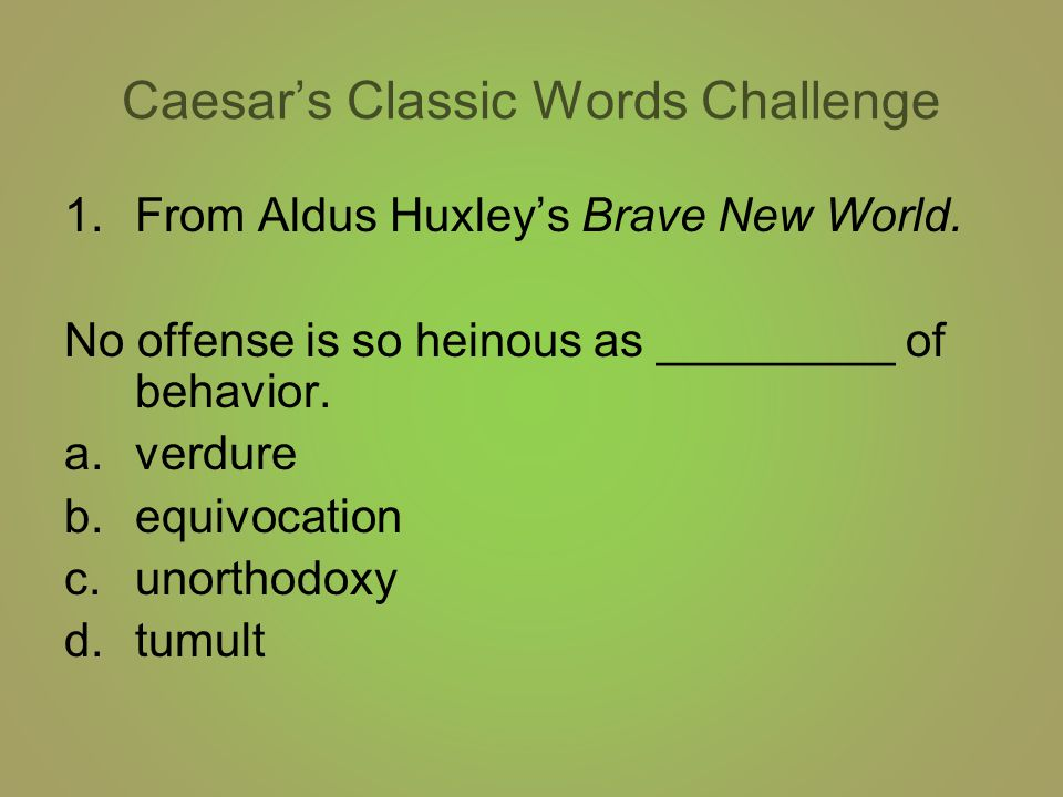 Caesar's Classic Words Challenge 1.From Aldus Huxley's Brave New World.
