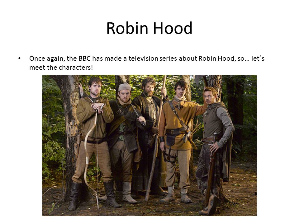 Robin Hood Once again, the BBC has made a television series about Robin Hood, so… let´s meet the characters!