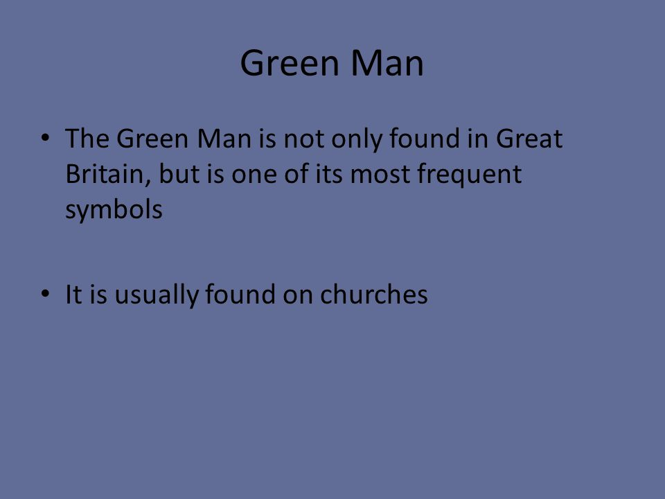 Green Man The Green Man is not only found in Great Britain, but is one of its most frequent symbols It is usually found on churches