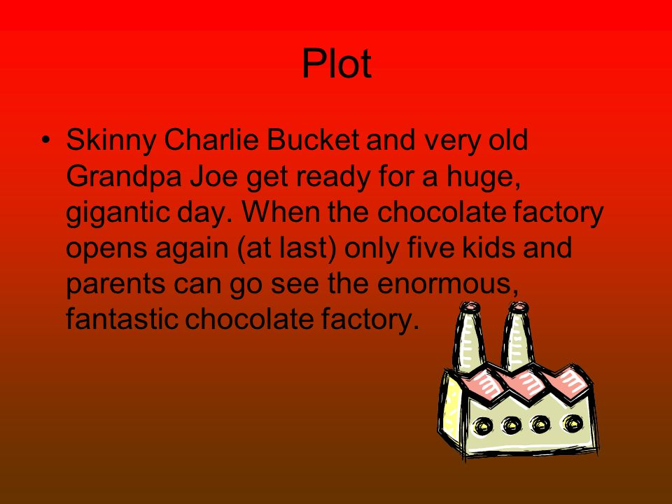 Plot Skinny Charlie Bucket and very old Grandpa Joe get ready for a huge, gigantic day.