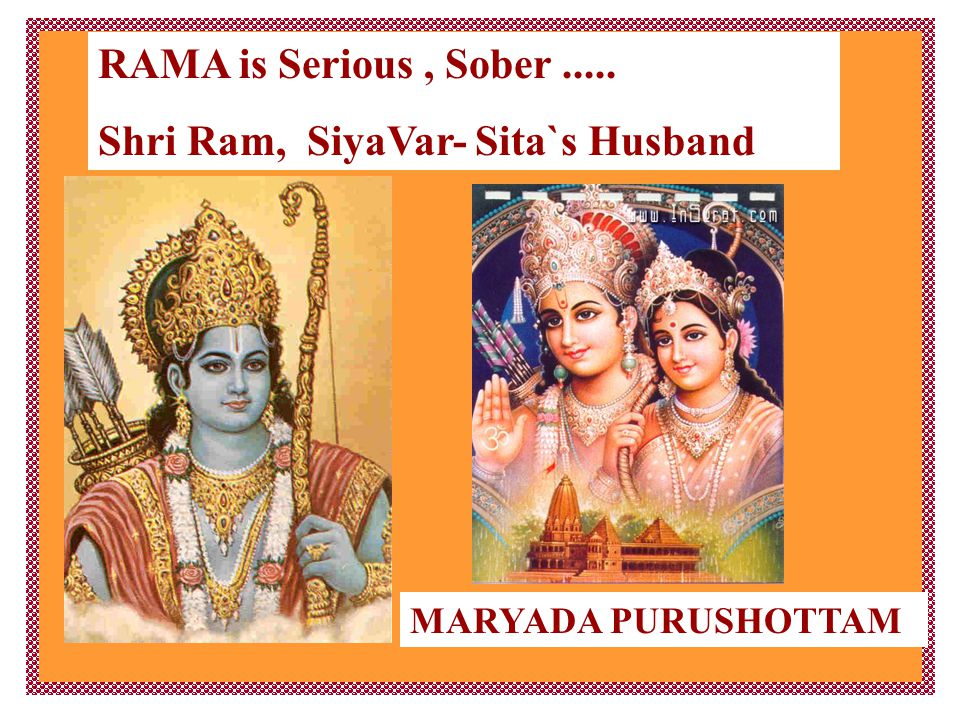 MARYADA PURUSHOTTAM RAMA is Serious, Sober..... Shri Ram, SiyaVar- Sita`s Husband