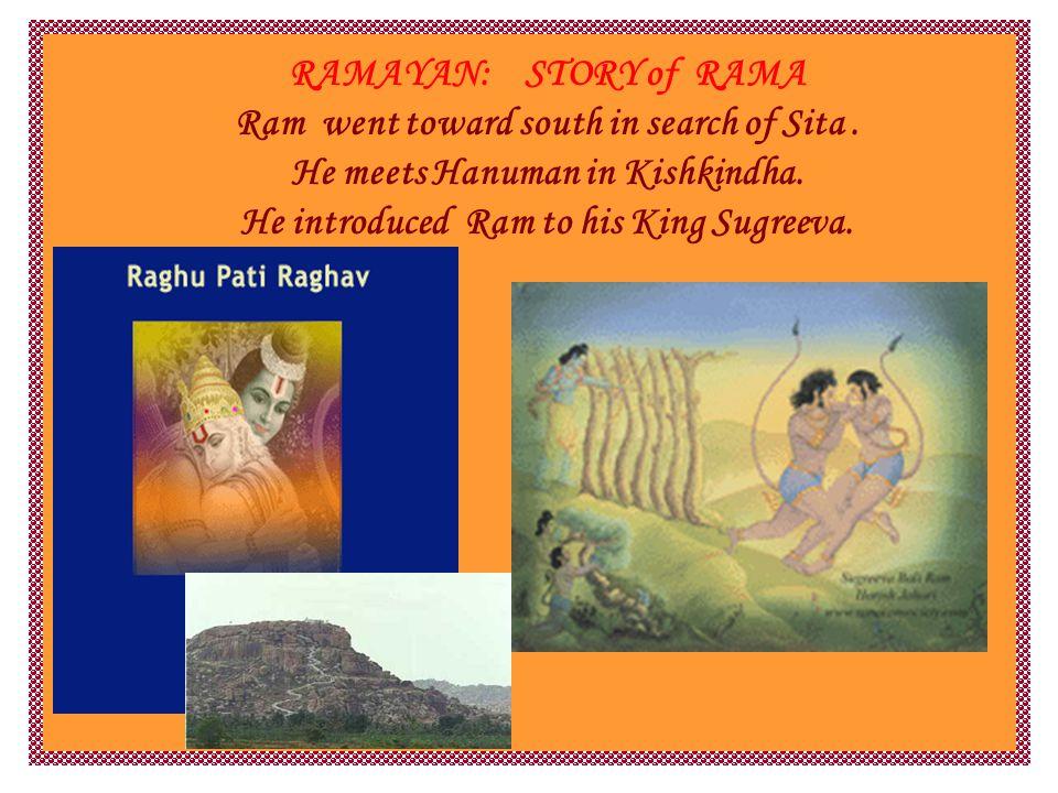 RAMAYAN: STORY of RAMA Ram went toward south in search of Sita.