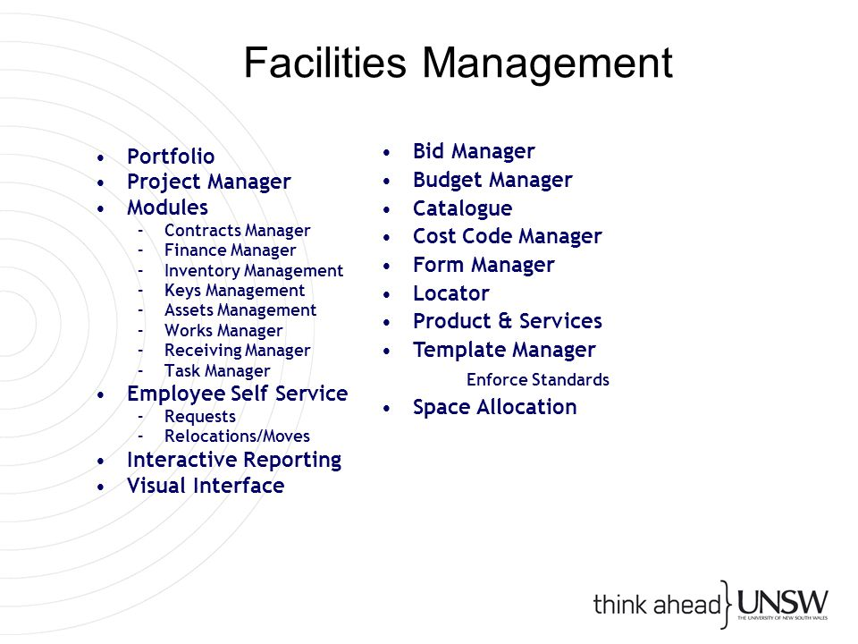 Facilities Management Portfolio Project Manager Modules –Contracts Manager –Finance Manager –Inventory Management –Keys Management –Assets Management