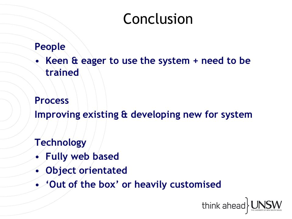 Conclusion People Keen & eager to use the system + need to be trained Process Improving existing & developing new for system Technology Fully web base