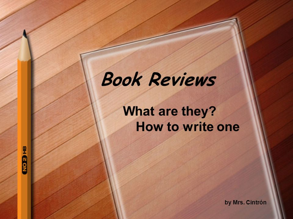 Book Reviews What are they How to write one by Mrs. Cintrón
