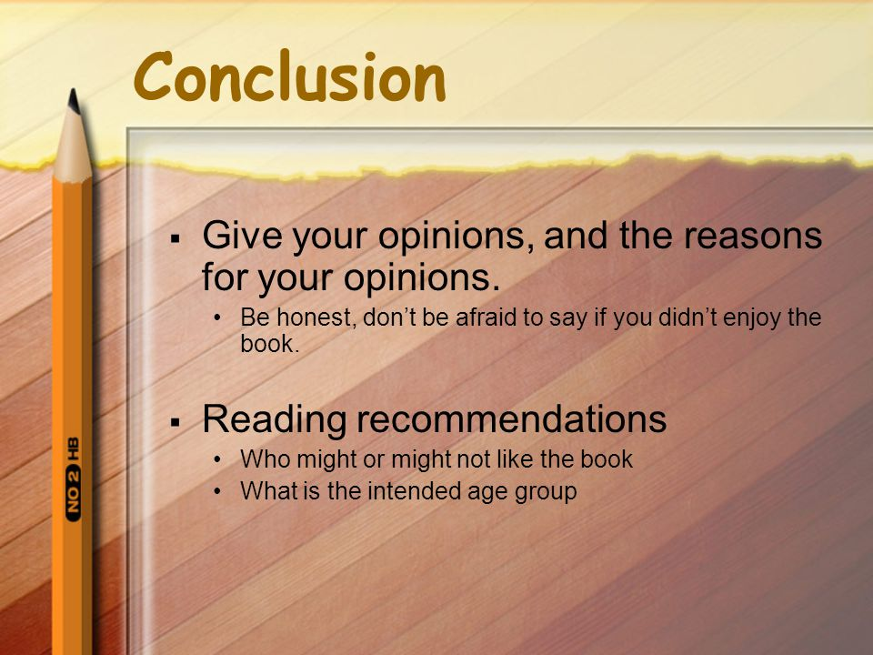 Conclusion  Give your opinions, and the reasons for your opinions.